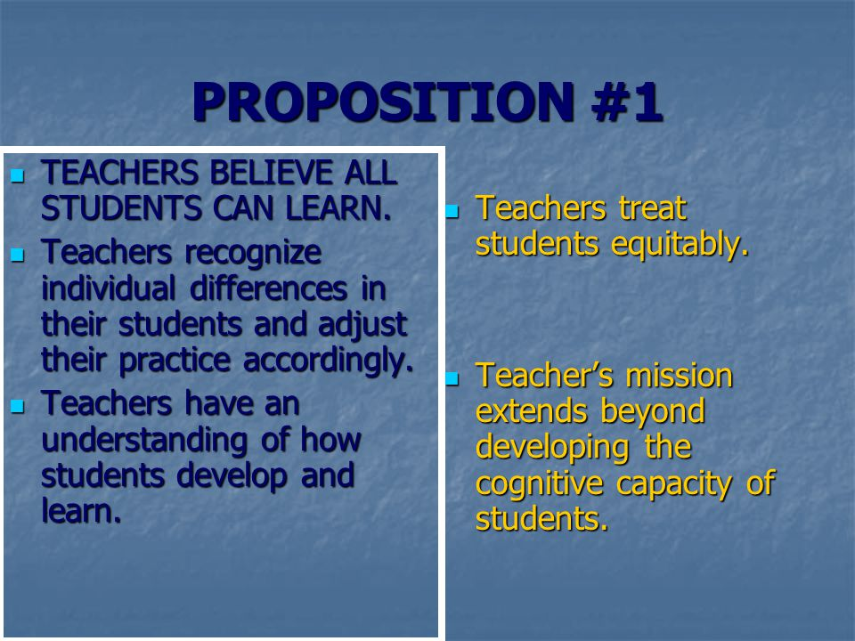 PROPOSITION #1 TEACHERS BELIEVE ALL STUDENTS CAN LEARN.