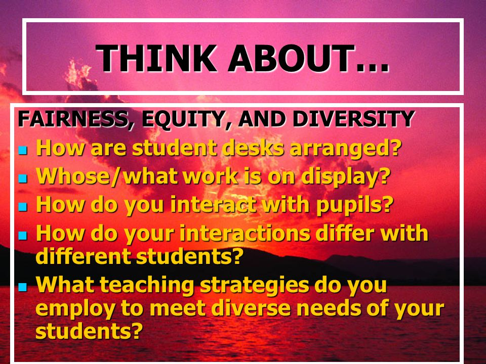 THINK ABOUT… FAIRNESS, EQUITY, AND DIVERSITY