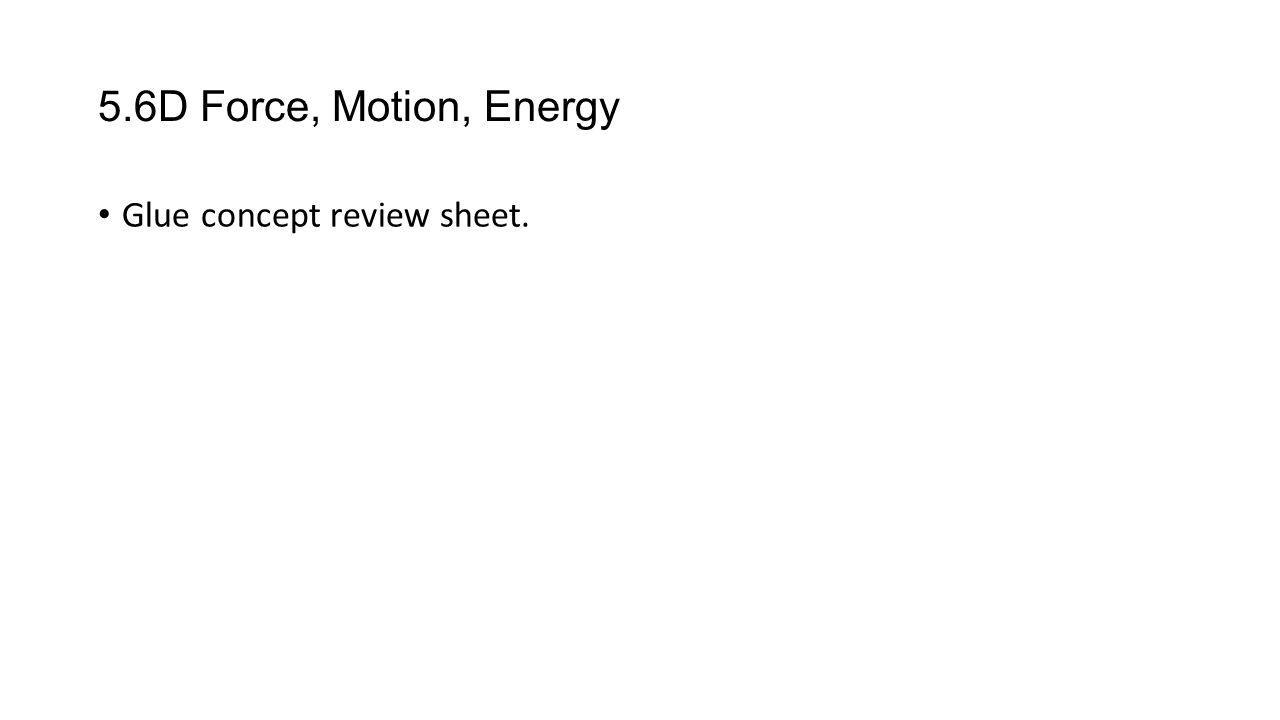 5.6D Force, Motion, Energy Glue concept review sheet.