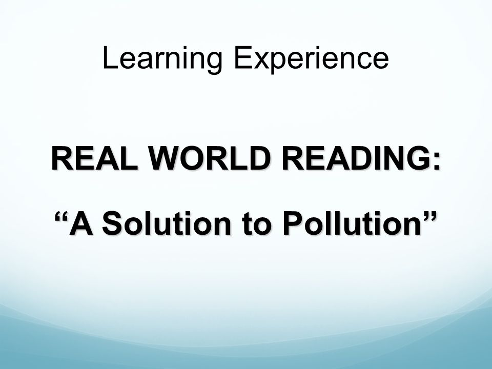 REAL WORLD READING: A Solution to Pollution