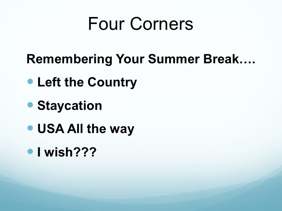 Four Corners Remembering Your Summer Break…. Left the Country