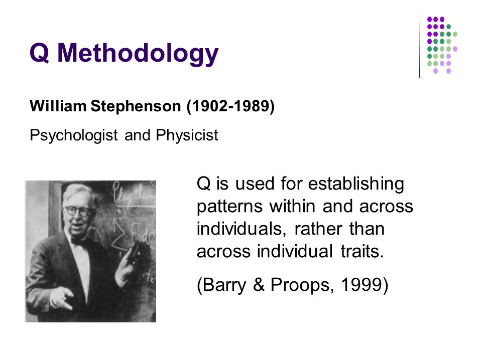 Q Methodology William Stephenson (1902-1989) Psychologist and Physicist