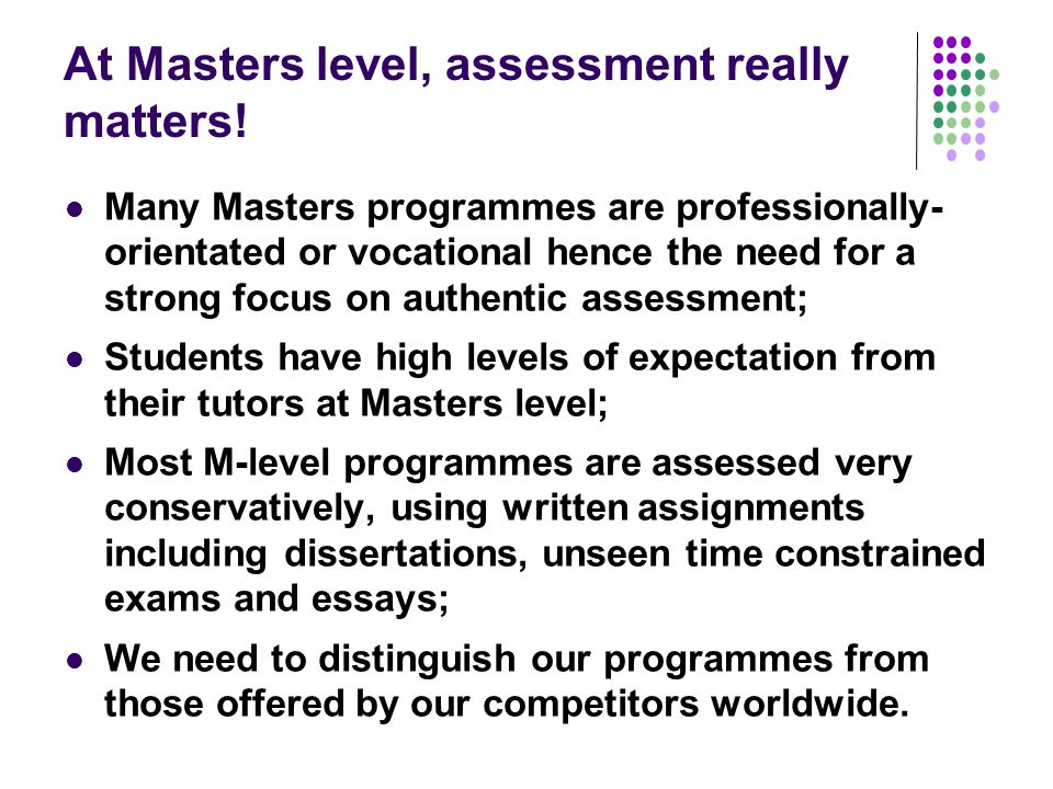 At Masters level, assessment really matters!