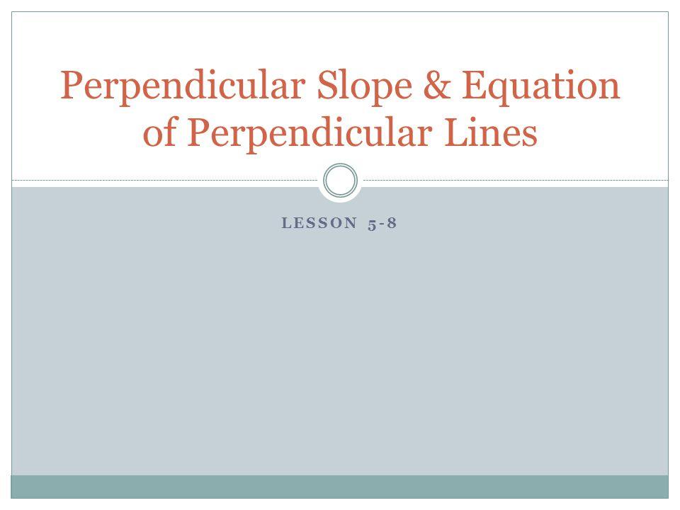 Perpendicular Slope & Equation of Perpendicular Lines
