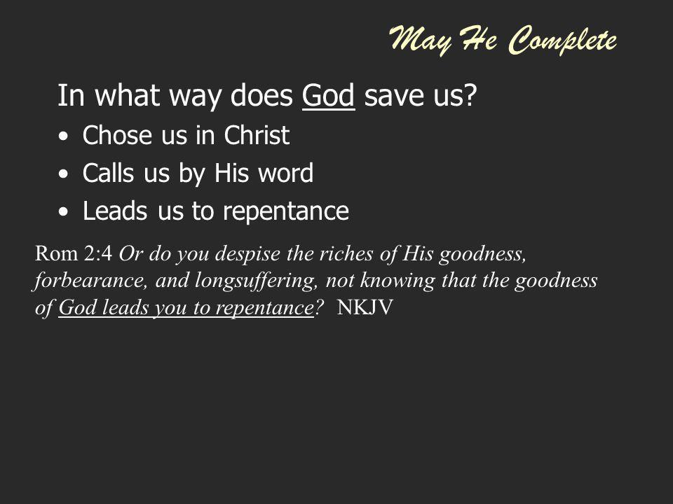 May He Complete In what way does God save us Chose us in Christ