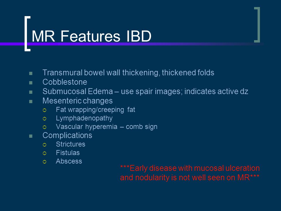 MR Features IBD Transmural bowel wall thickening, thickened folds