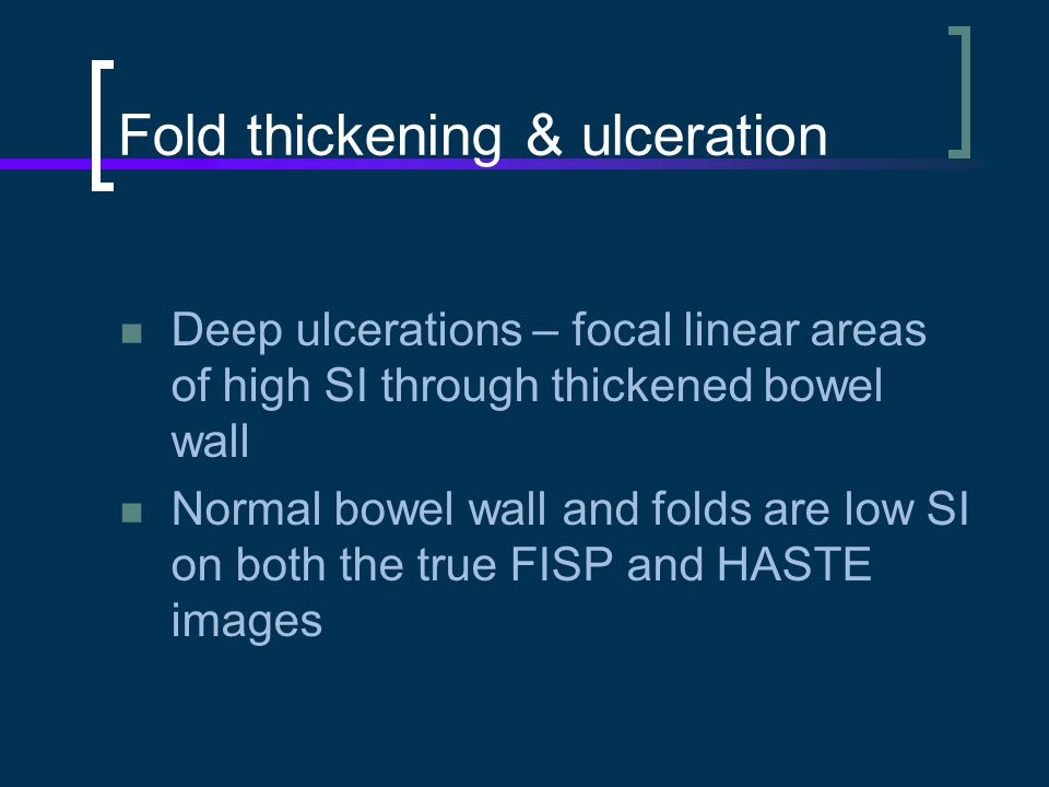 Fold thickening & ulceration