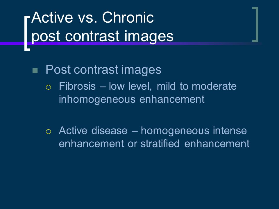 Active vs. Chronic post contrast images