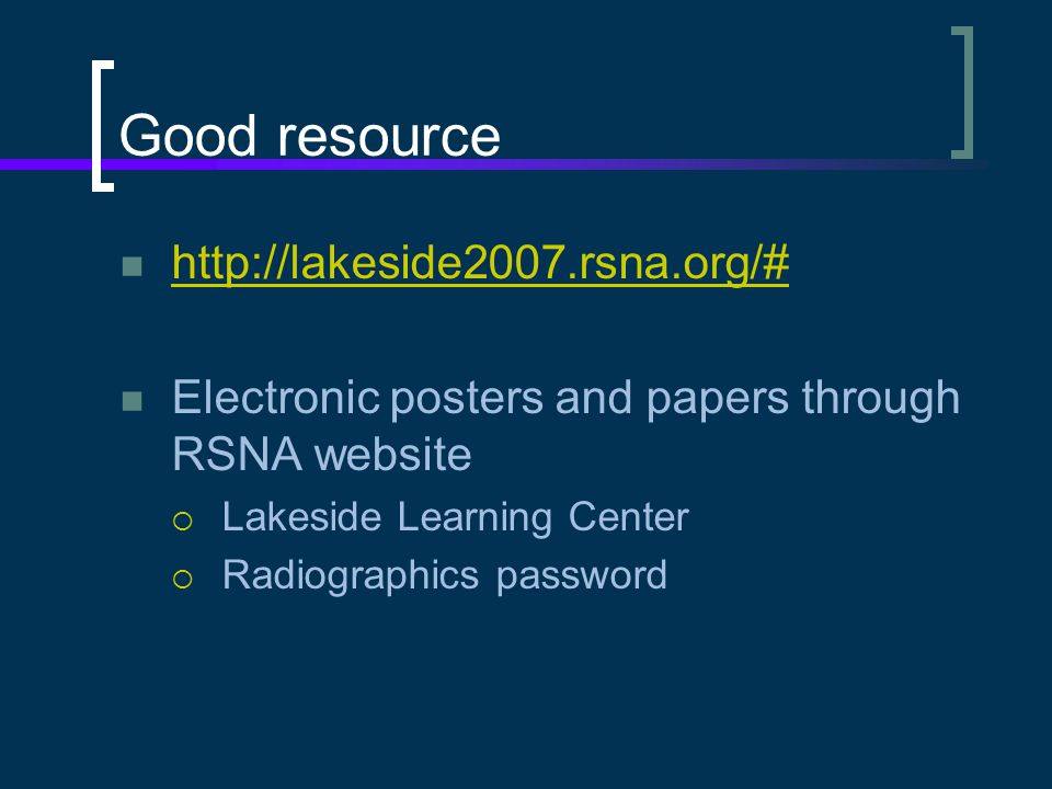 Good resource http://lakeside2007.rsna.org/#
