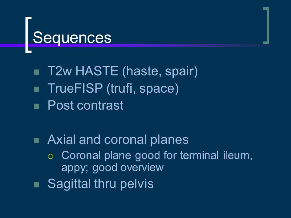 Sequences T2w HASTE (haste, spair) TrueFISP (trufi, space)
