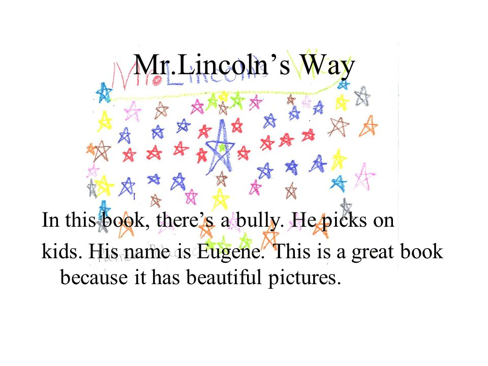 Mr.Lincoln's Way In this book, there's a bully. He picks on