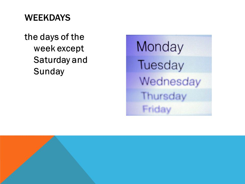 weekdays the days of the week except Saturday and Sunday