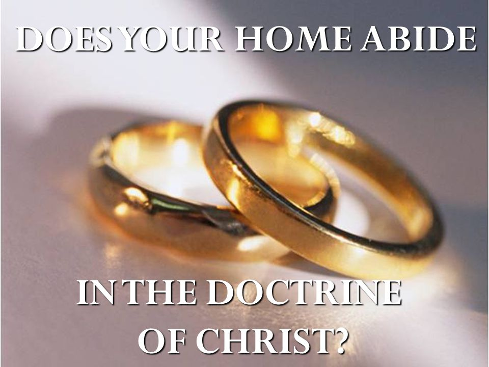 DOES YOUR HOME ABIDE IN THE DOCTRINE OF CHRIST