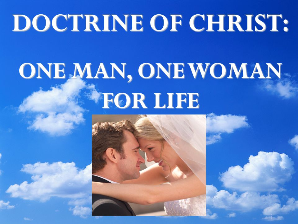 DOCTRINE OF CHRIST: ONE MAN, ONE WOMAN FOR LIFE i