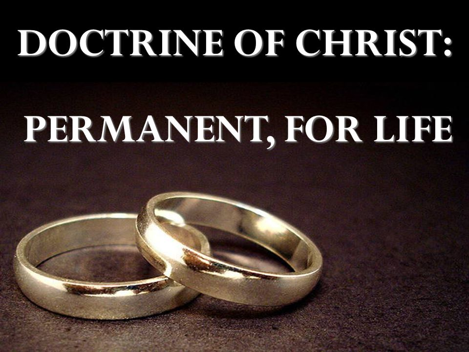 DOCTRINE OF CHRIST: PERMANENT, FOR LIFE