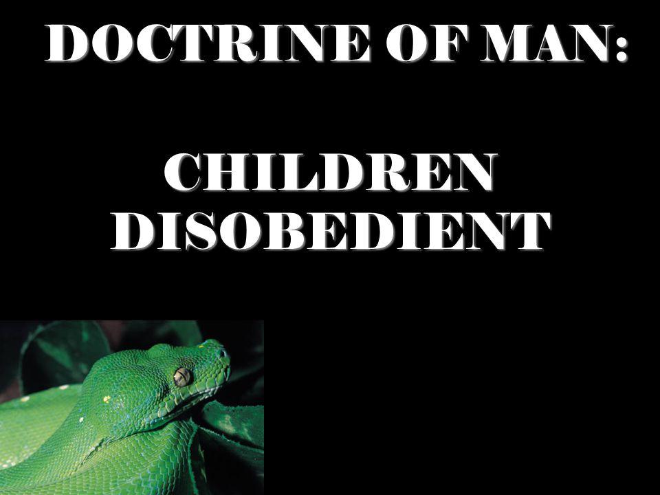 DOCTRINE OF MAN: CHILDREN DISOBEDIENT