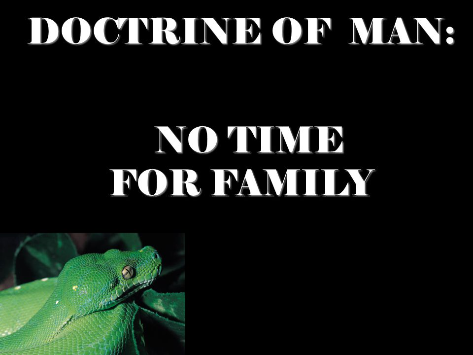 DOCTRINE OF MAN: NO TIME FOR FAMILY