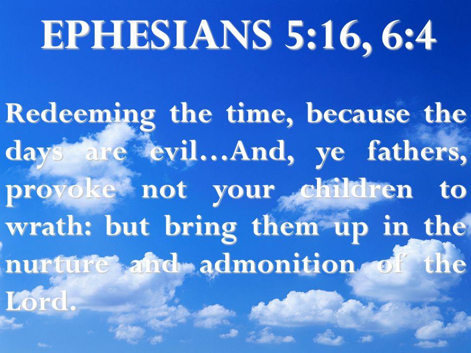 EPHESIANS 5:16, 6:4