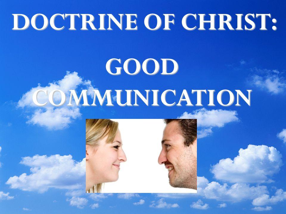 DOCTRINE OF CHRIST: GOOD COMMUNICATION