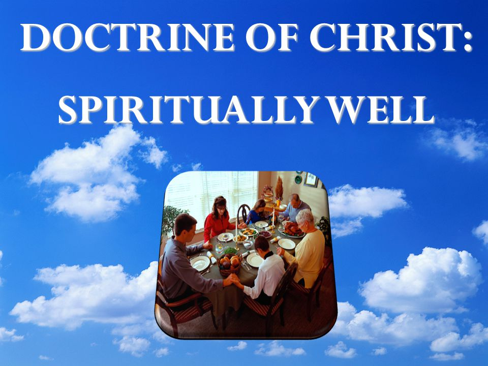 DOCTRINE OF CHRIST: SPIRITUALLY WELL