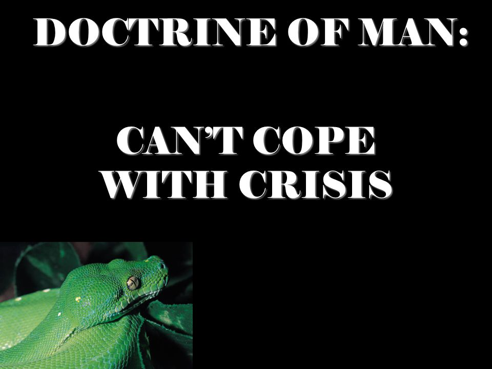 DOCTRINE OF MAN: CAN'T COPE WITH CRISIS