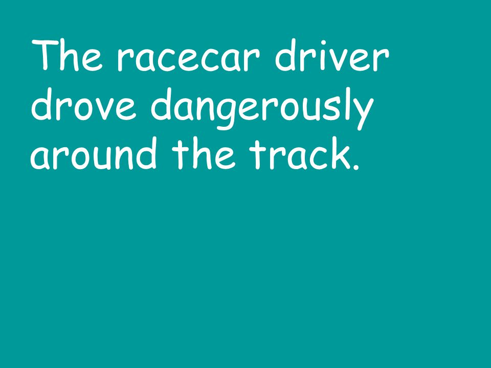 The racecar driver drove dangerously around the track.