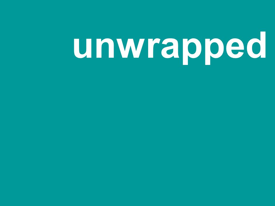 unwrapped