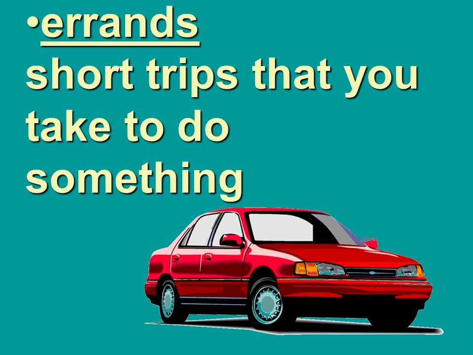 errands short trips that you take to do something