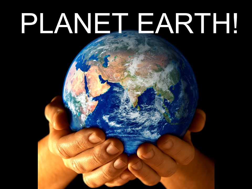 PLANET EARTH!