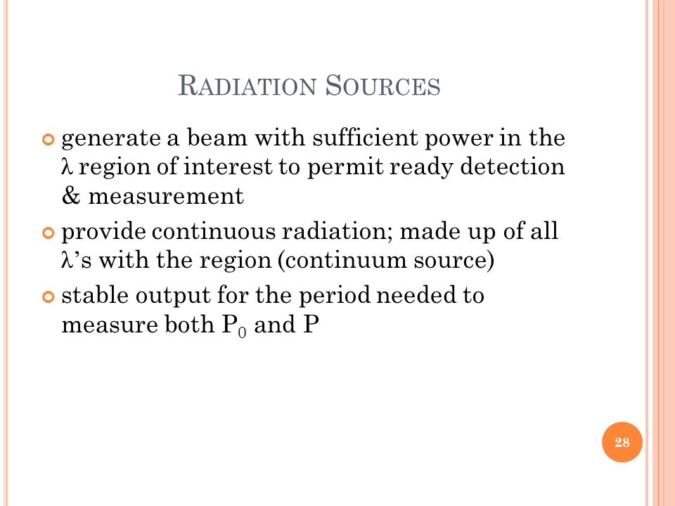 Radiation Sources generate a beam with sufficient power in the λ region of interest to permit ready detection & measurement.