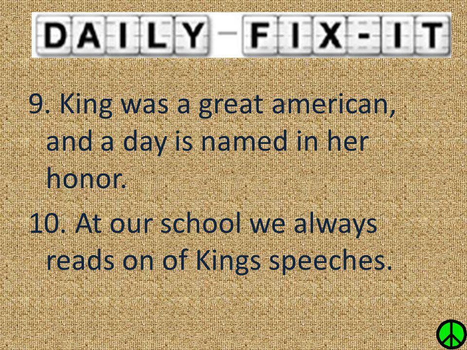 9. King was a great american, and a day is named in her honor. 10
