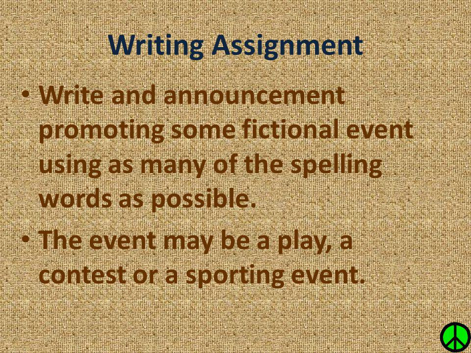 Writing Assignment Write and announcement promoting some fictional event using as many of the spelling words as possible.