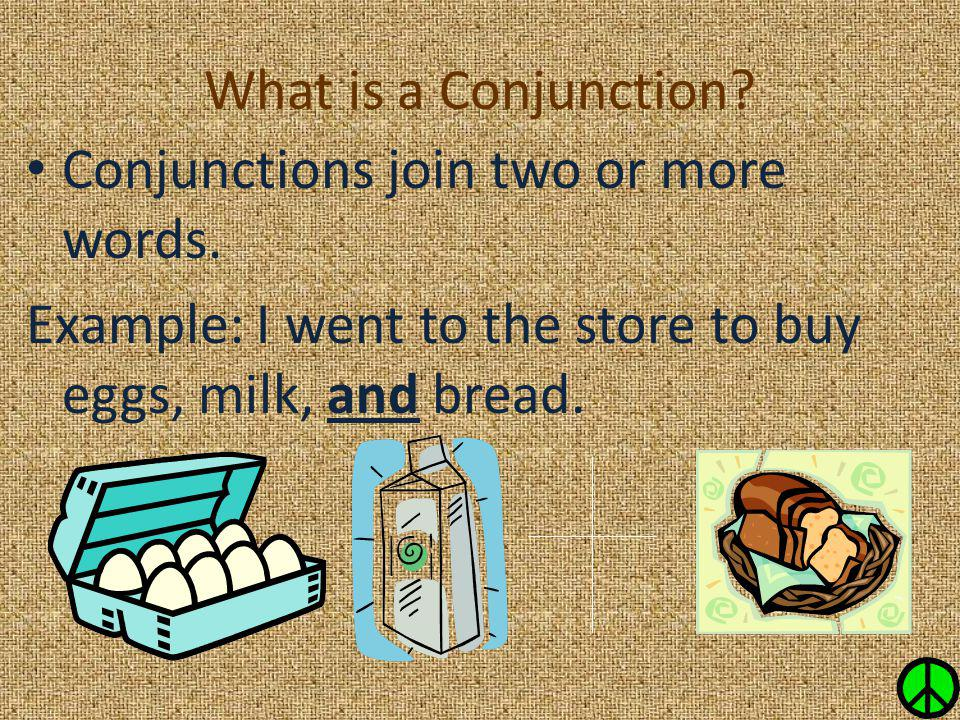What is a Conjunction. Conjunctions join two or more words.