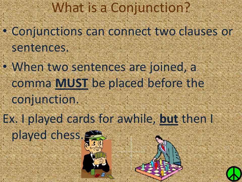 What is a Conjunction Conjunctions can connect two clauses or sentences.