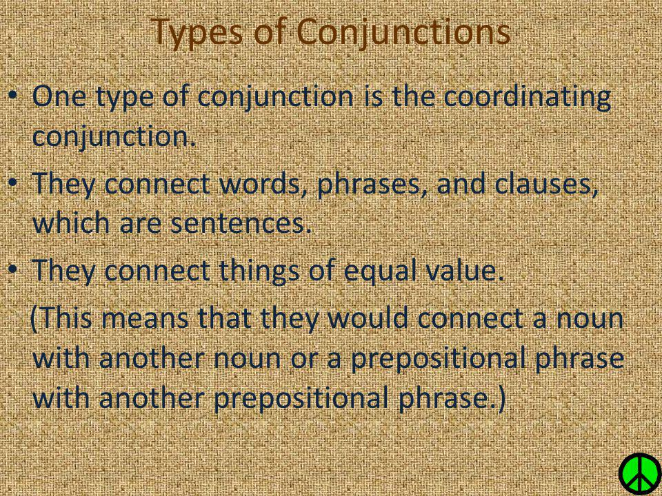 Types of Conjunctions One type of conjunction is the coordinating conjunction. They connect words, phrases, and clauses, which are sentences.