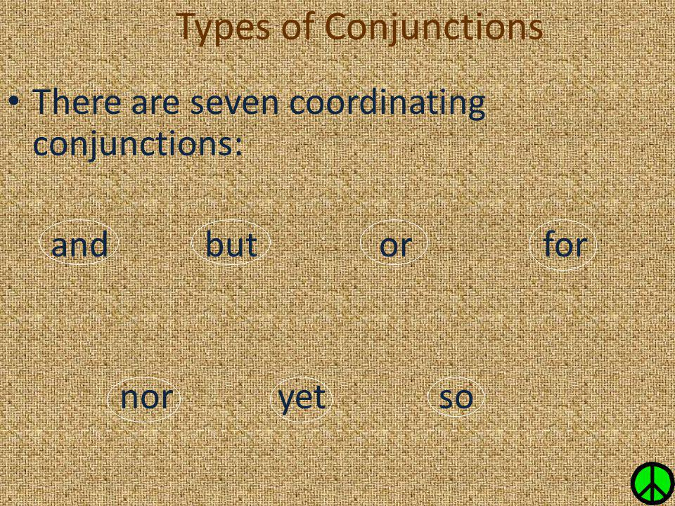Types of Conjunctions There are seven coordinating conjunctions: