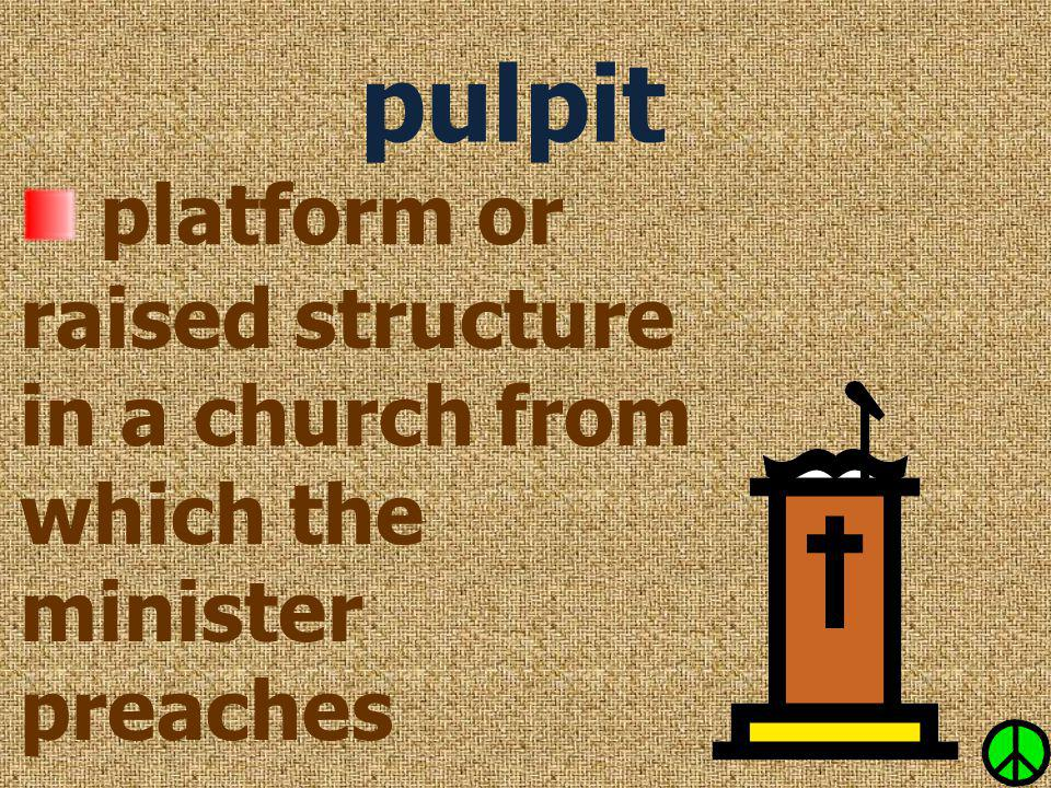 pulpit platform or raised structure in a church from which the minister preaches