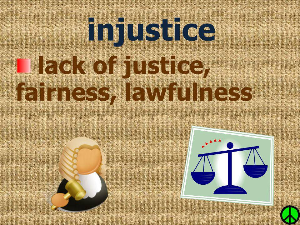 lack of justice, fairness, lawfulness