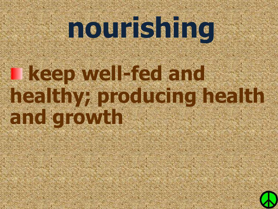 keep well-fed and healthy; producing health and growth
