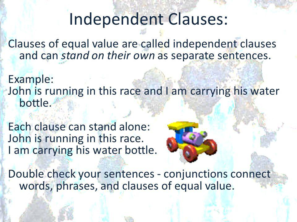 Independent Clauses: Clauses of equal value are called independent clauses and can stand on their own as separate sentences.