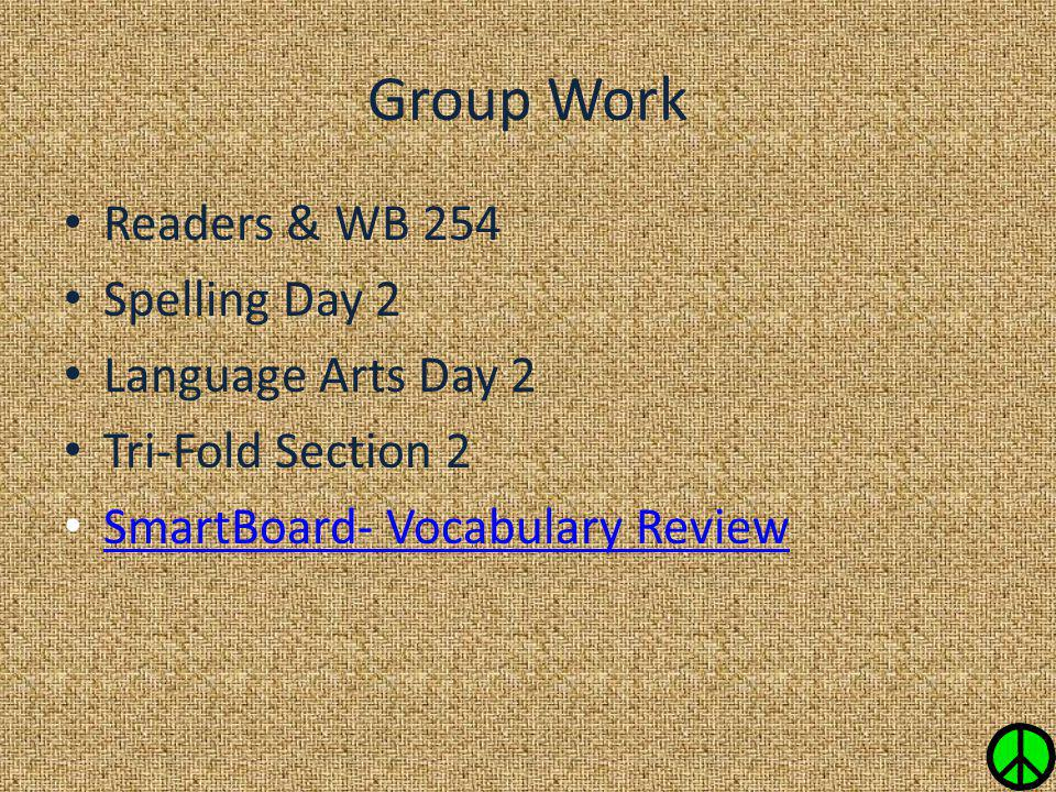 Group Work Readers & WB 254 Spelling Day 2 Language Arts Day 2