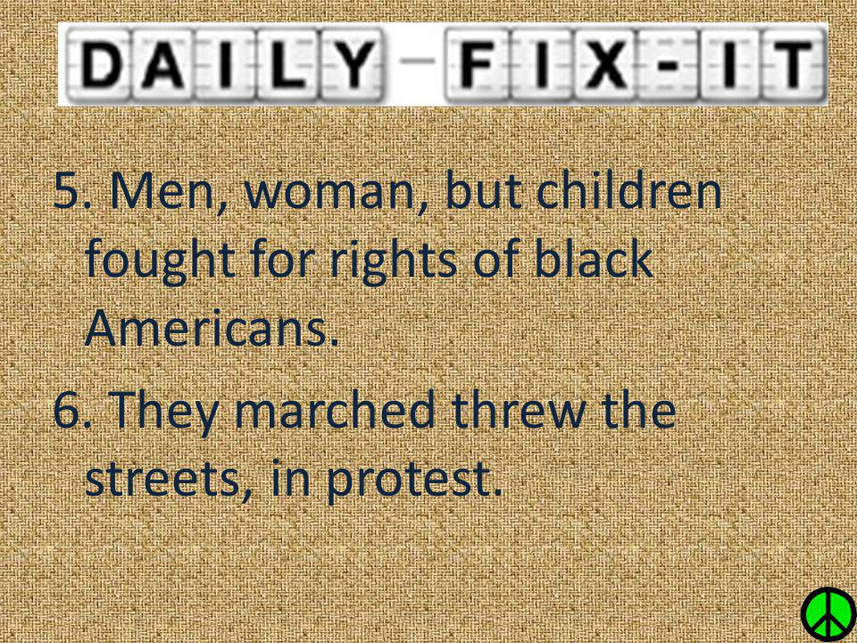 5. Men, woman, but children fought for rights of black Americans. 6