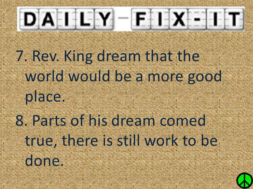 7. Rev. King dream that the world would be a more good place. 8