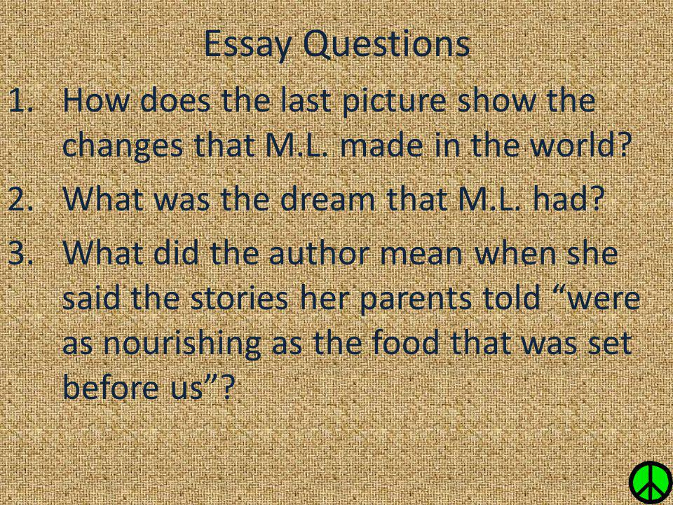 Essay Questions How does the last picture show the changes that M.L. made in the world What was the dream that M.L. had