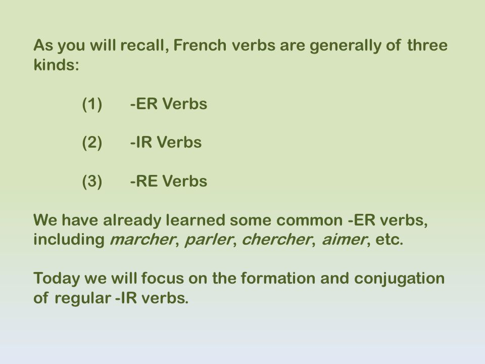 As you will recall, French verbs are generally of three kinds: