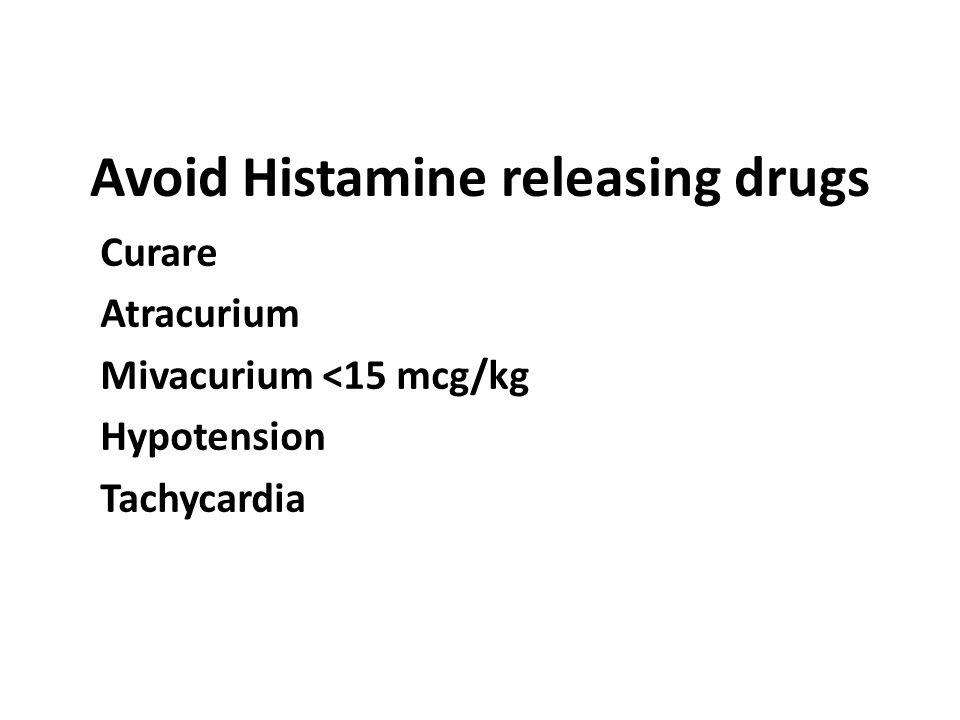 Avoid Histamine releasing drugs
