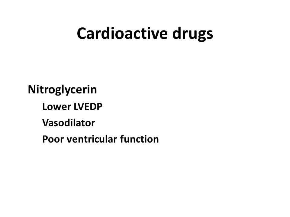 Cardioactive drugs Nitroglycerin Lower LVEDP Vasodilator