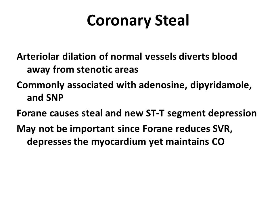 Coronary Steal Arteriolar dilation of normal vessels diverts blood away from stenotic areas.