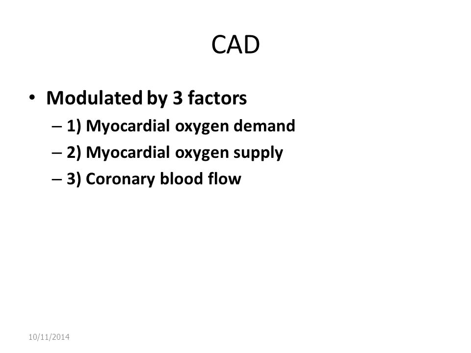 CAD Modulated by 3 factors 1) Myocardial oxygen demand