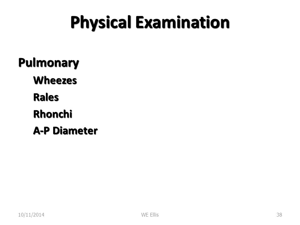 Physical Examination Pulmonary Wheezes Rales Rhonchi A-P Diameter